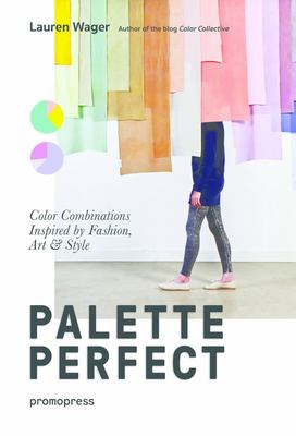 Palette Perfect - Color Combinations Inspired by Fashion, Art and Style