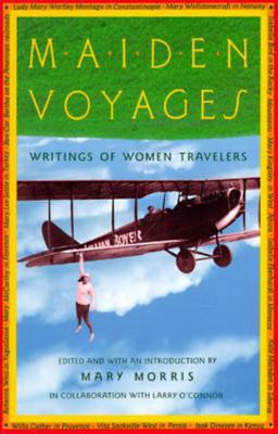 "Maiden Voyages[""Writings of Women Travelers""]"