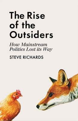 The Rise of the Outsiders : How Mainstream Politics Lost Its Way
