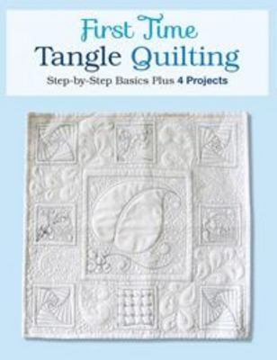 "First Time Tangle Quilting[""Step-By-Step Basics Plus 3 Projects""]"