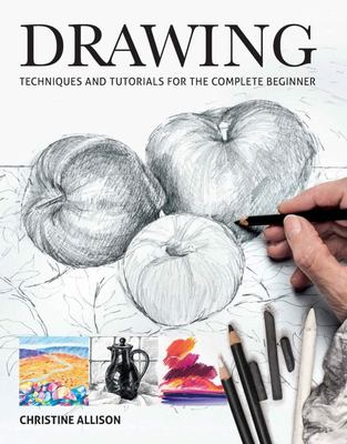 Drawing : Techniques & Tutorials for the Complete Beginner