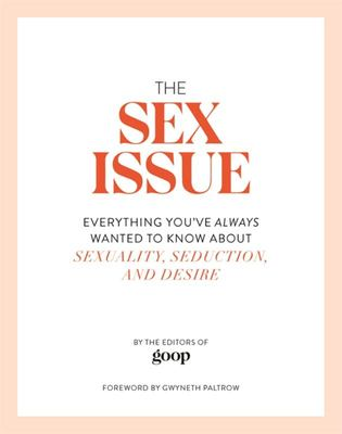 The Sex Issue: Everyting You've Always Wanted to Know About Sexuality, Seduction, and Desire