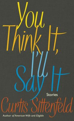 You Think It  I'll Say It: Stories