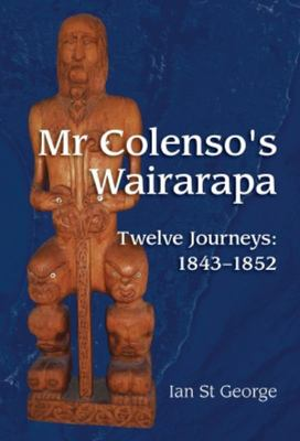 "Mr Colenso's Wairarapa[""Twelve Journeys - 1843-1852""]"