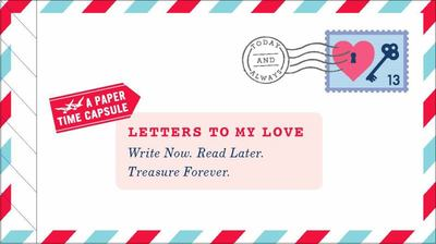 Letters to My Love - Write Now, Read Later, and Treasure Forever
