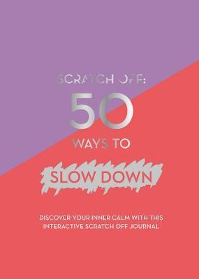 Scratch off: 50 Ways to Slow Down