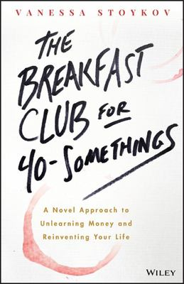 "The Breakfast Club for 40-Somethings: A Novel Approach to Unlearning Money and Reinventing Your Life""]"