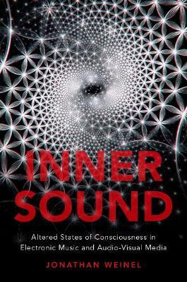 Inner Sound - Altered States of Consciousness in Electronic Music and Audio-Visual Media