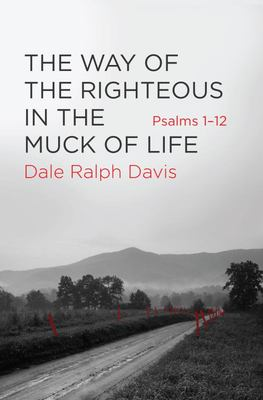 """The Way of the Righteous in the Muck of Life[""""Psalms 1-12""""]"""
