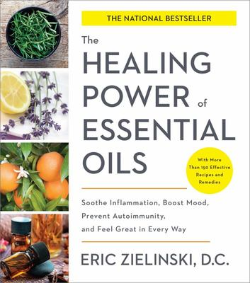 "The Healing Power of Essential Oils[""Soothe Inflammation, Boost Mood, Prevent Autoimmunity, and Feel Great in Every Way""]"