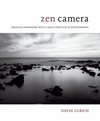 Zen Camera: Creative Awakening with a Daily Practice in Photography