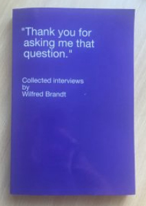 Thank You For Asking Me That Question - Collected Interviews by Wilfred Brandt