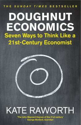 Doughnut Economics : Seven Ways to Think Like a 21st-Century Economist