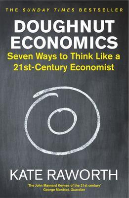 Doughnut Economics : Seven Ways to Think Like a 21st-Century Economist