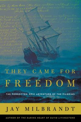 "They Came for Freedom ""The Forgotten, Epic Adventure of the Pilgrims"""