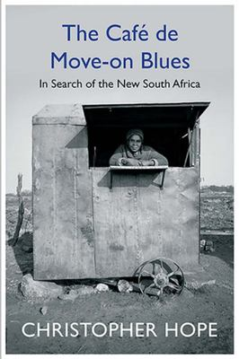The Cafe de Move-On Blues: In Search of the New South Africa