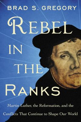 "Rebel in the Ranks ""Why Martin Luther and the Reformation Still Matters"""