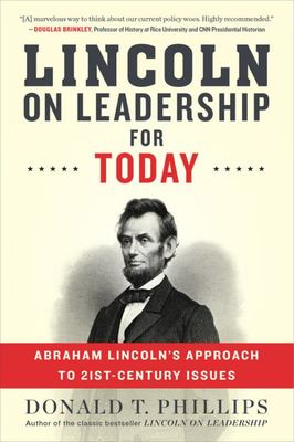 "Lincoln on Leadership for Today[""Abraham Lincoln's Approach to Twenty-First-Century Issues""]"