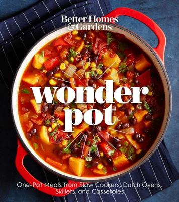 "Better Homes and Gardens Wonder Pot[""One-Pot Meals from Slow Cookers, Dutch Ovens, Skillets, and Casseroles""]"