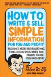 "How to Write and Sell Simple Information for Fun and Profit[""Your Guide to Writing and Publishing Books, e-Books, Articles, Special Reports, Audio Programs, DVDs, and Other How-To Content""]"