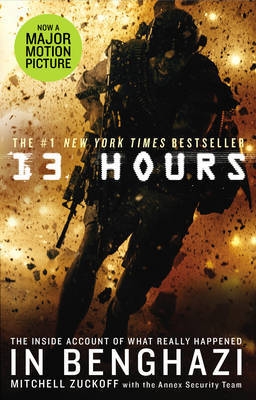 13 Hours Benghazi, Libya, 11 September 2012 - The Explosive Story of How Six Men Fought a Terror Attack and Repelled Enemy Forces
