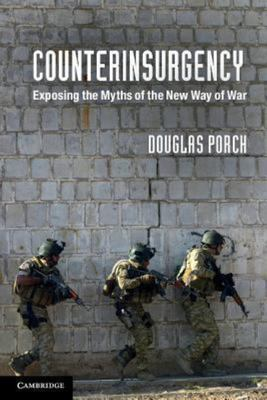 Counterinsurgency: Exposing the Myths of the New Way of War