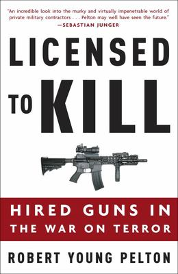 """Licensed to Kill[""""Hired Guns in the War on Terror""""]"""