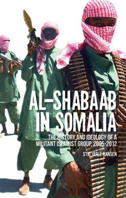 "Al-Shabaab in Somalia[""The History and Ideology of a Militant Islamist Group, 2005-2012""]"