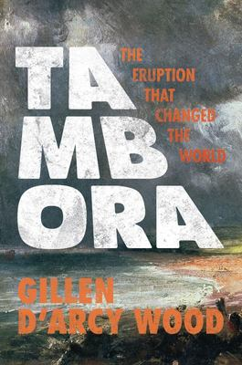 "Tambora ""The Eruption That Changed the World"""