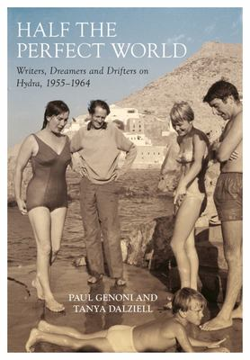 Half the Perfect World: Writers, Dreamers and Drifters on Hydra (1955 - 1964)
