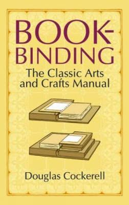 Bookbinding : The Classic Arts And Crafts Manual