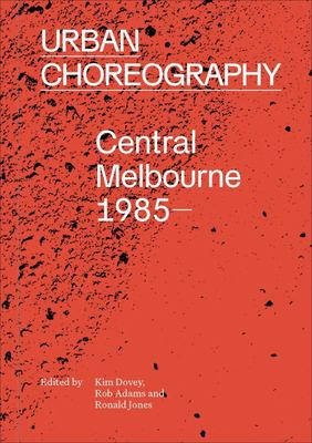 Urban Choreography: Central Melbourne, 1985-