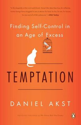 """Temptation[""""Finding Self-Control in an Age of Excess""""]"""