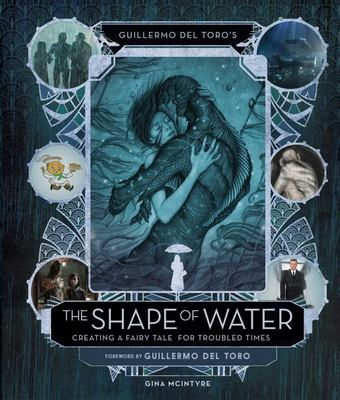 "The Shape of Water [""Creating a Fairy Tale for Troubled Times""]"