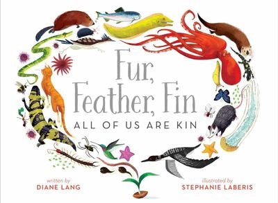 Fur , Feather , Fin : All of Us Are Kin