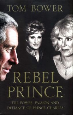 "Rebel Prince[""The Power, Passion and Defiance of Prince Charles""]"