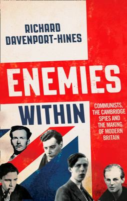 Enemies Within: Communists, Spies and the Making of Modern Britain