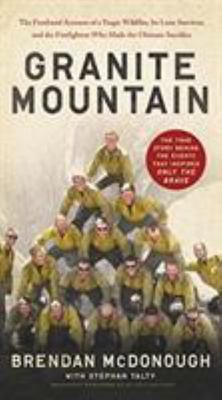 """Granite Mountain[""""The Firsthand Account of a Tragic Wildfire, Its Lone Survivor, and the Firefighters Who Made the Ultimate Sacrifice""""]"""
