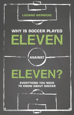 "Why Is Soccer Played Eleven Against Eleven? [""Everything You Need to Know about Soccer""]"