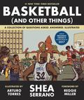 Basketball (and Other Things)A Collection of Questions Asked, Answered, Illustrated