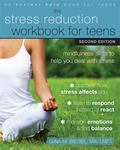 The Stress Reduction Workbook for TeensMindfulness Skills to Help You Deal with Stress