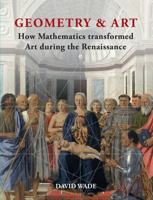 Geometry & Art : How Mathematics Transformed Art During the Renaissance