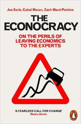 The Econocracy : On the Perils of Leaving Economics to the Experts