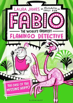 The Case of the Missing Hippo (Fabio the World's Greatest Flamingo Detective)