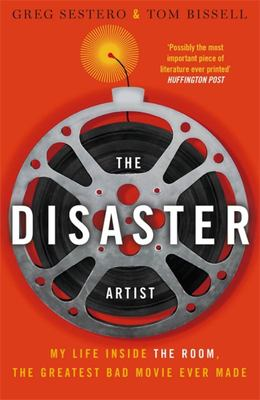 Disaster Artist - My Life Inside the Room, the Greatest Bad Movie Ever Made