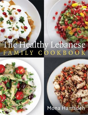 """The Healthy Lebanese Family Cookbook[""""Using Authentic Lebanese Superfoods in Your Everyday Cooking""""]"""