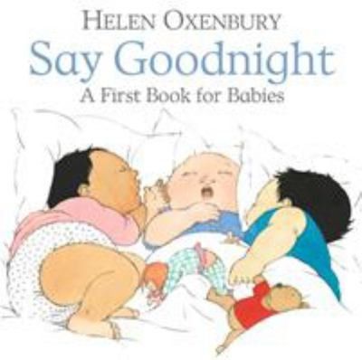 Say Goodnight: A First Book for Babies (Board Book)