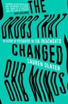 The Drugs That Changed Our Minds: The history of psychiatry in ten treatments