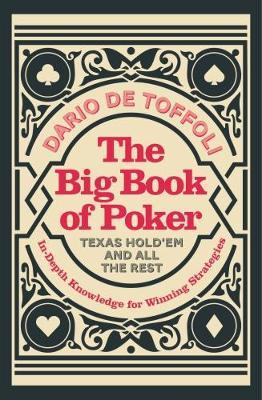 The Big Book of Poker: Texas Hold'Em and All the Rest: In-Depth Knowledge for Winning