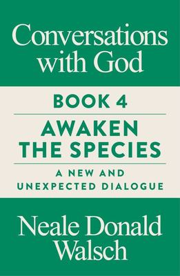 Conversations with God, Book 4: Awaken the Species, A New and Unexpected Dialogue